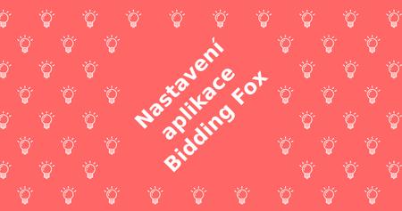 Ako nastaviť aplikáciu Bidding Fox