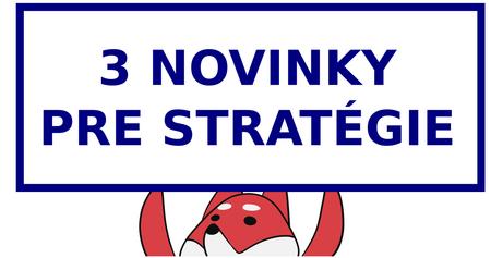 3 novinky, ktoré posunú vašu prácu so stratégiami