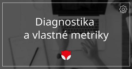 Diagnostika a vlastné metriky