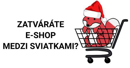 """Zatvárate"" e-shop medzi sviatkami?"